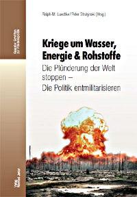 Buchtitel: »Kriege um Wasser, Energie & Rohstoffe. Die Plünderung der Welt stoppen – Die Politik entmilitarisieren«.